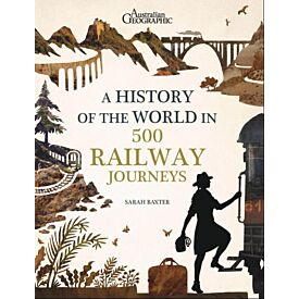 A HISTORY OF THE WORLD IN 500 RAILWAY JOURNEYS