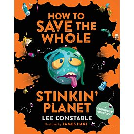 How to Save the Whole Stinkin' Planet