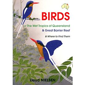 Birds of the Wet Tropics of Queensland & the Great Barrier Reef & Where to find them