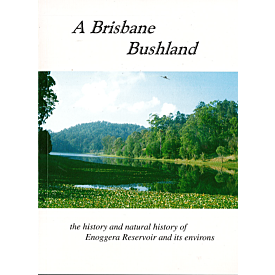 A Brisbane Bushland: the history and natural history of Enoggera Reservoir and its