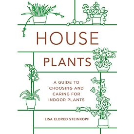 House Plants: A Guide to Choosing and Caring For Indoor Plants
