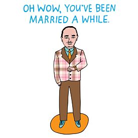 Oh Wow, You've Been Married A While Greeting Card