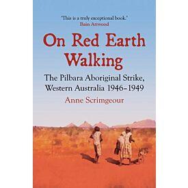 On Red Earth Walking: The Pilbara Aboriginal Strike, Western Australia 1946-1949