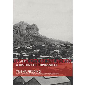 Queen City of the North- A History of Townsville.