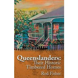 Queenslanders: Their Historic Timbered Homes