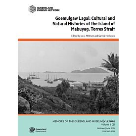 MQM Culture 8 - Volume 2 Goemulgaw Lagal: Cultural and Natural Histories of the Island of Mabuyag, Torres Strait