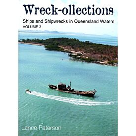 Wreck-ollections Vol 3. Ships and Shipwrecks in Queensland Waters