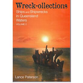 Wreck-ollections Vol 2. Ships and Shipwrecks in Queensland Waters