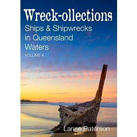 Wreck-ollections Ships and Shipwrecks in Queenland Waters Vol 4